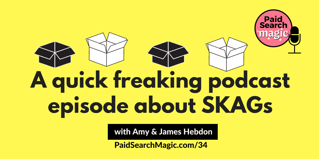 a quick freaking podcast about skags paid search magic